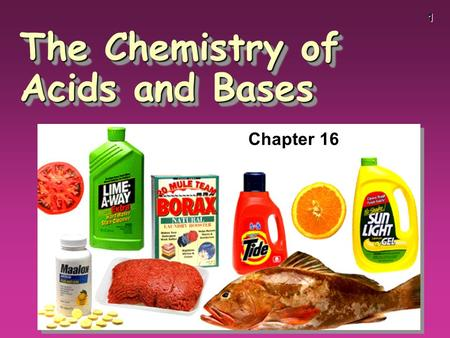 1 The Chemistry of Acids and Bases Chapter 16. 2 Some Properties of Acids þ Produce H + ions in water þ Taste sour þ Corrode metals þ Electrolytes þ React.