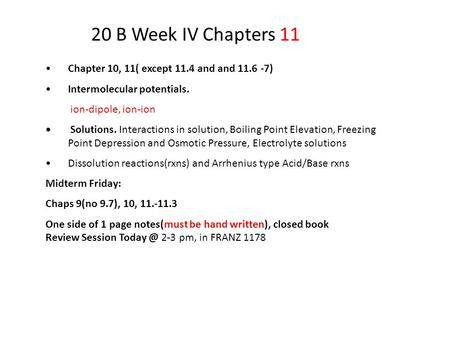 20 B Week IV Chapters 11 Chapter 10, 11( except 11.4 and and 11.6 -7) Intermolecular potentials. ion-dipole, ion-ion Solutions. Interactions in solution,