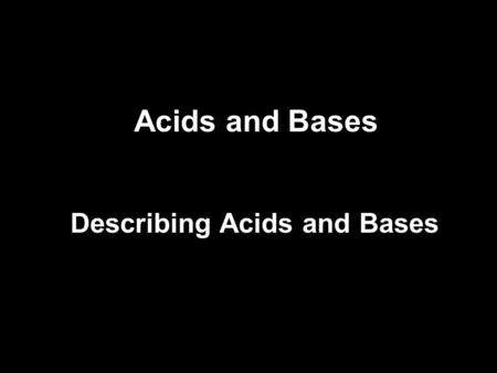 Acids and Bases Describing Acids and Bases. History of theory for Acids and Bases Arrhenius, Svante –Swedish physical chemist (1859-1927) – one of the.
