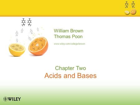William Brown Thomas Poon www.wiley.com/college/brown Chapter Two Acids and Bases.