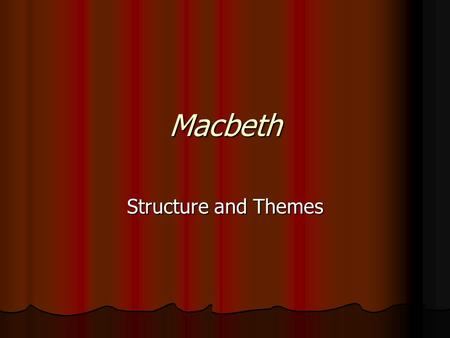 Macbeth Structure and Themes. Elements of Structure.