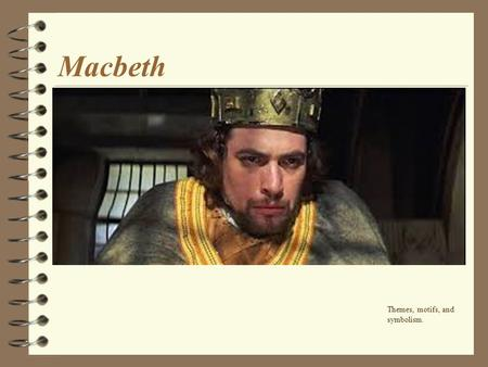 4/24/2017 Macbeth Today we're beginning our study of Shakespeare's historic tragedy, Macbeth. Themes, motifs, and symbolism.