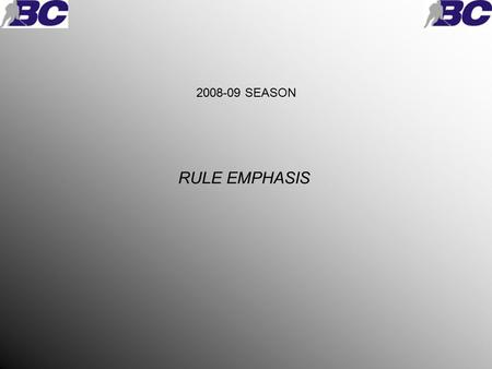 2008-09 SEASON RULE EMPHASIS. Each year the rule emphasis are a area of our game of hockey that are of major concern for all involved. Players for safety.