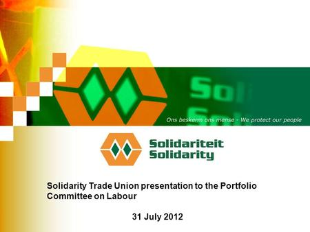 Solidarity Trade Union presentation to the Portfolio Committee on Labour 31 July 2012.