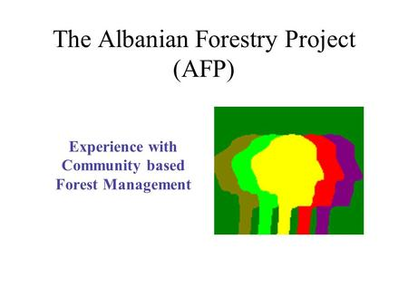 The Albanian Forestry Project (AFP) Experience with Community based Forest Management.
