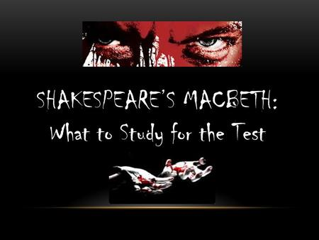 SHAKESPEARE'S MACBETH: What to Study for the Test.