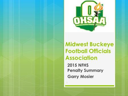 Midwest Buckeye Football Officials Association 2015 NFHS Penalty Summary Garry Mosier 1.