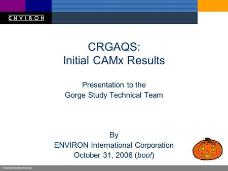 V:\corporate\marketing\overview.ppt CRGAQS: Initial CAMx Results Presentation to the Gorge Study Technical Team By ENVIRON International Corporation October.