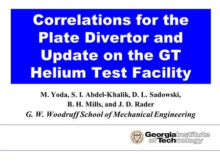 M. Yoda, S. I. Abdel-Khalik, D. L. Sadowski, B. H. Mills, and J. D. Rader G. W. Woodruff School of Mechanical Engineering Correlations for the Plate Divertor.