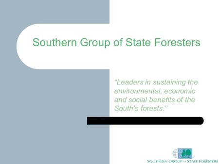 "Southern Group of State Foresters ""Leaders in sustaining the environmental, economic and social benefits of the South's forests."""