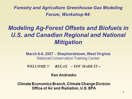 1 Forestry and Agriculture Greenhouse Gas Modeling Forum, Workshop #4: Modeling Ag-Forest Offsets and Biofuels in U.S. and Canadian Regional and National.