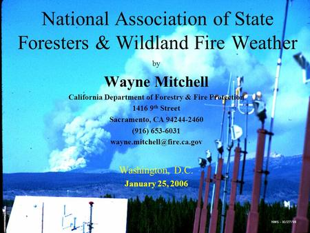 National Association of State Foresters & Wildland Fire Weather by Wayne Mitchell California Department of Forestry & Fire Protection 1416 9 th Street.