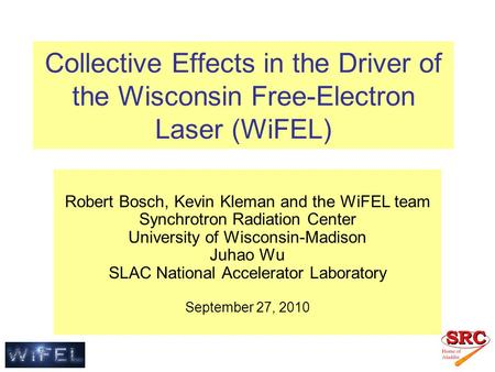 Collective Effects in the Driver of the Wisconsin Free-Electron Laser (WiFEL) Robert Bosch, Kevin Kleman and the WiFEL team Synchrotron Radiation Center.