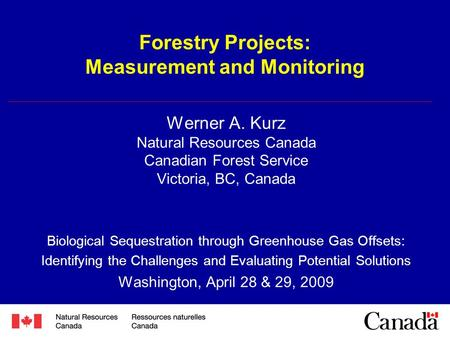 Forestry Projects: Measurement and Monitoring Werner A. Kurz Natural Resources Canada Canadian Forest Service Victoria, BC, Canada Biological Sequestration.