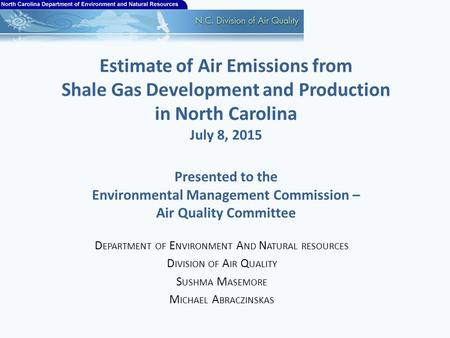 Estimate of Air Emissions from Shale Gas Development and Production in North Carolina July 8, 2015 Presented to the Environmental Management Commission.