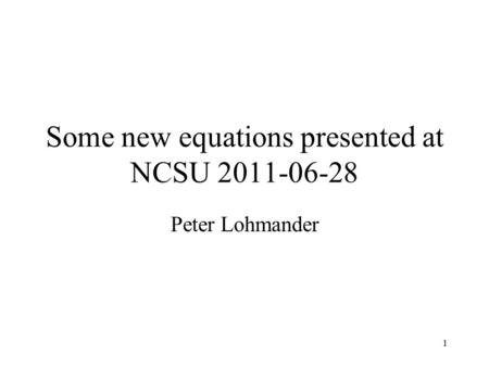 1 Some new equations presented at NCSU 2011-06-28 Peter Lohmander.