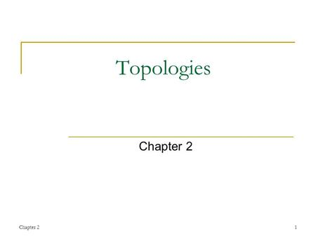 Chapter 21 Topologies Chapter 2. 2 Chapter Objectives Explain the different topologies Explain the structure of various topologies Compare different topologies.