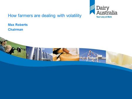 How farmers are dealing with volatility Max Roberts Chairman.