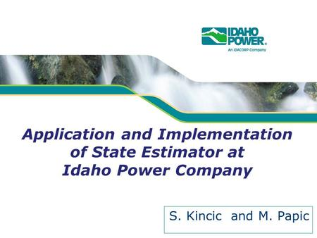 Application and Implementation of State Estimator at Idaho Power Company S. Kincic and M. Papic.