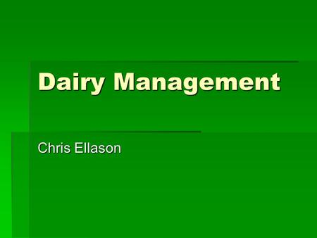 Dairy Management Chris Ellason. 4 groups of dairy cows  Far- off dry cows: Cows from time quit producing milk until 21 days before calving  Close up.