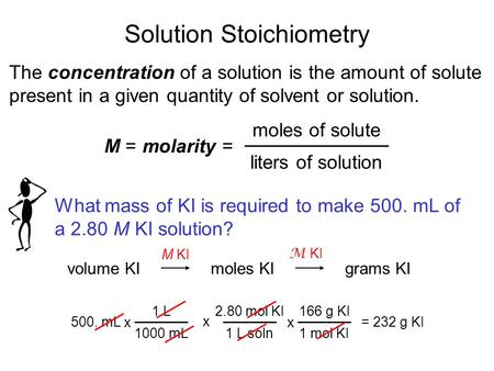 Solution Stoichiometry The concentration of a solution is the amount of solute present in a given quantity of solvent or solution. M = molarity = moles.