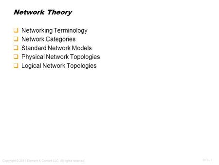 OV 1 - 1 Copyright © 2011 Element K Content LLC. All rights reserved. Network Theory  Networking Terminology  Network Categories  Standard Network Models.