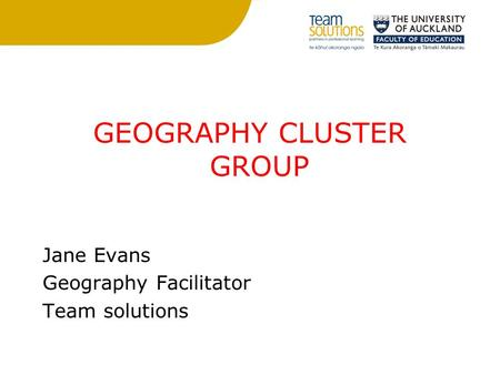 GEOGRAPHY CLUSTER GROUP Jane Evans Geography Facilitator Team solutions.