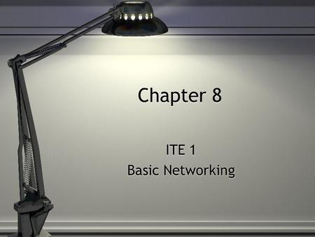 Chapter 8 ITE 1 Basic Networking ITE 1 Basic Networking.