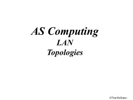 The McGraw- AS Computing LAN Topologies. The McGraw- Categories of LAN Topology.