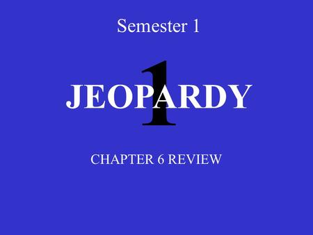 1 Semester 1 CHAPTER 6 REVIEW JEOPARDY Frames Data Link LayerMACAddressingHexadecimalsMiscellaneous 100 200 300 400 500.