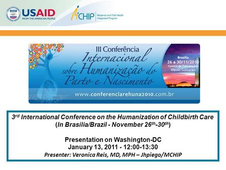 3 rd International Conference on the Humanization of Childbirth Care (In Brasilia/Brazil - November 26 th -30 th ) Presentation on Washington-DC January.