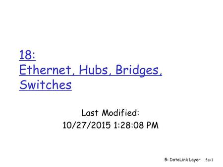 5: DataLink Layer 5a-1 18: Ethernet, <strong>Hubs</strong>, Bridges, <strong>Switches</strong> Last Modified: 10/27/2015 1:29:46 PM.