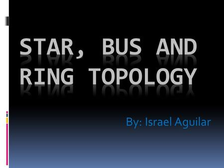 By: Israel Aguilar. STAR TOPOLOGY  The star topology connects the computers to a central hub.  The signal travel from one computer to another computer.