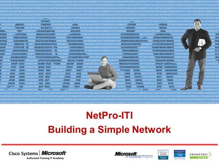 NetPro-ITI Building a Simple Network. What Is a Network?