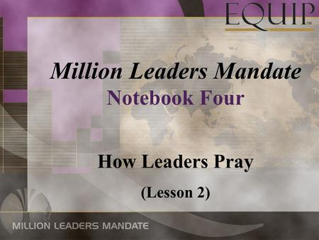 Million Leaders Mandate Notebook Four How Leaders Pray (Lesson 2)