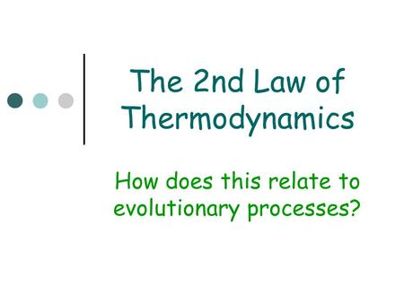 The 2nd Law of Thermodynamics How does this relate to evolutionary processes?