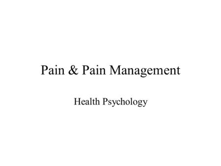Pain & Pain Management Health Psychology. Meaning of Pain ____________ –Tissue damage Psychological/emotional –Perception.