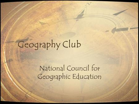 Geography Club National Council for Geographic Education.