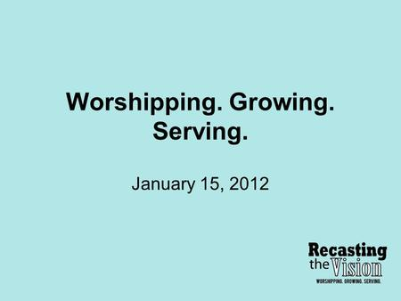 Worshipping. Growing. Serving. January 15, 2012. Spiritual Growth & Maturity It's a process and journey that we are all on – together. …I am again in.