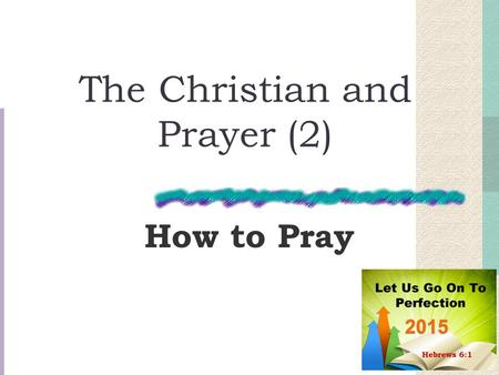 The Christian and Prayer (2) How to Pray. Prayer It is speaking to God, a privilege for believers Important – to be engaged in regularly, deliberately,
