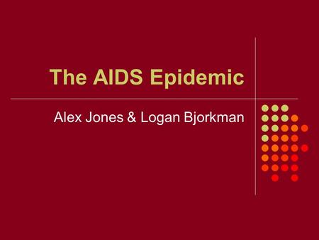 The AIDS Epidemic Alex Jones & Logan Bjorkman. What is HIV? Human Immunodeficiency Virus HIV -: killer T-Cells attach themselves to invader cells and.