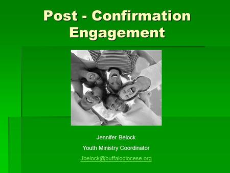 Post - Confirmation Engagement Jennifer Belock Youth Ministry Coordinator