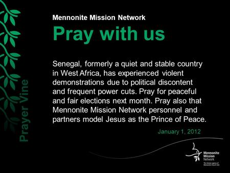 Mennonite Mission Network Pray with us Senegal, formerly a quiet and stable country in West Africa, has experienced violent demonstrations due to political.