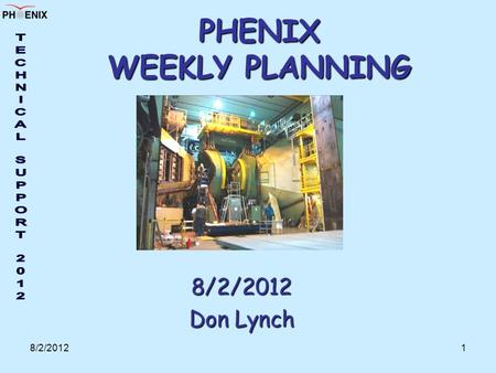 8/2/20121 PHENIX WEEKLY PLANNING 8/2/2012 Don Lynch.