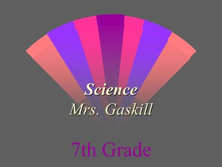 Science Mrs. Gaskill 7th Grade Overview Overview My instructional style is planned to offer several ways to cover the major concepts of science.My instructional.