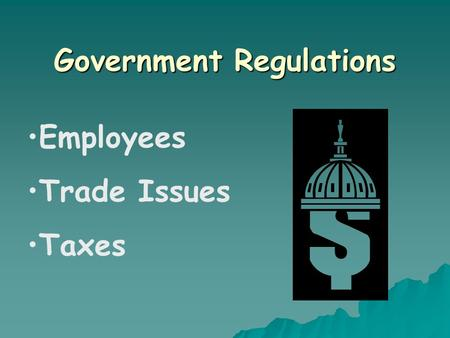 Government Regulations Employees Trade Issues Taxes.