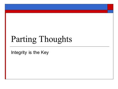 Parting Thoughts Integrity is the Key. Drafting  Discovery questions and responses  Complaints and answers  Bankruptcy petitions  Articles of incorporation.