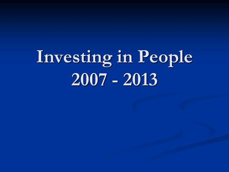 Investing in People 2007 - 2013. Purpose of thematic programme Supplementary instrument to country programmes for EC development assistance in the area.