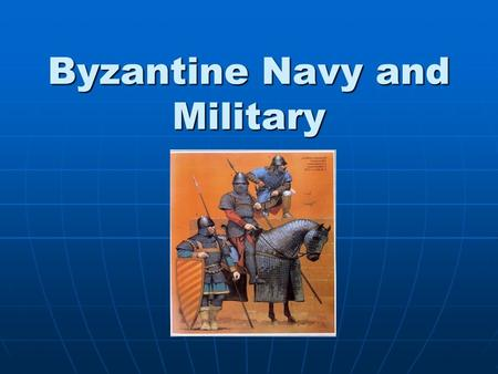 Byzantine Navy and Military. Byzantine Navy Byzantine Ship Building Ships could be built in many shapes and sizes. Ships could be built in many shapes.