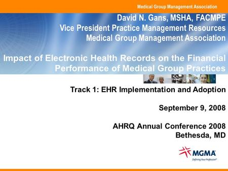 Copyright 2008. Medical Group Management Association. All rights reserved. Track 1: EHR Implementation and Adoption September 9, 2008 AHRQ Annual Conference.
